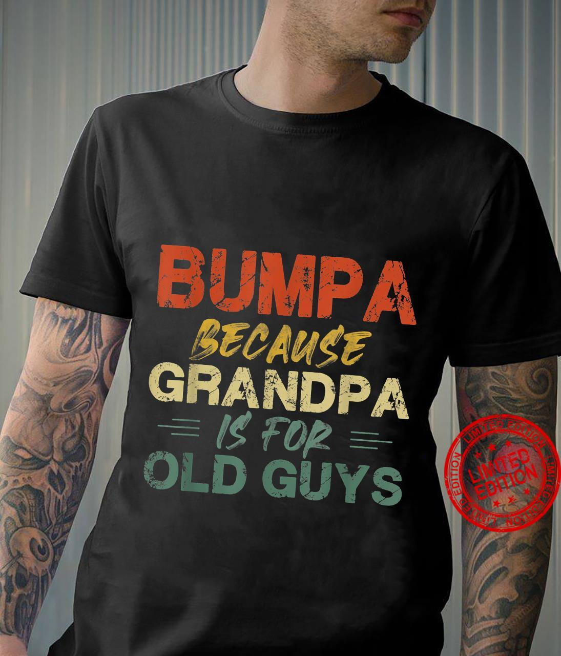 Mens Bumpa Because Grandpa Is For Old Guys Father's Day Shirt