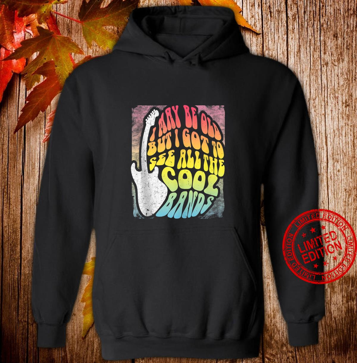 I May Be Old But I Got To See All The Cool Bands 60s Concert Shirt hoodie