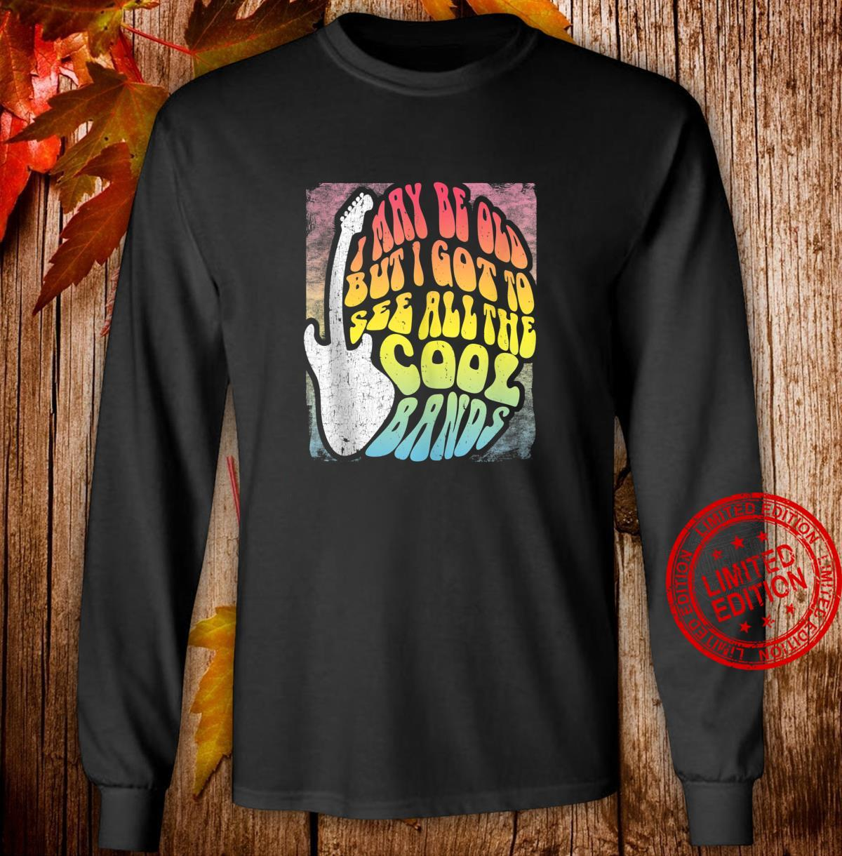 I May Be Old But I Got To See All The Cool Bands 60s Concert Shirt long sleeved