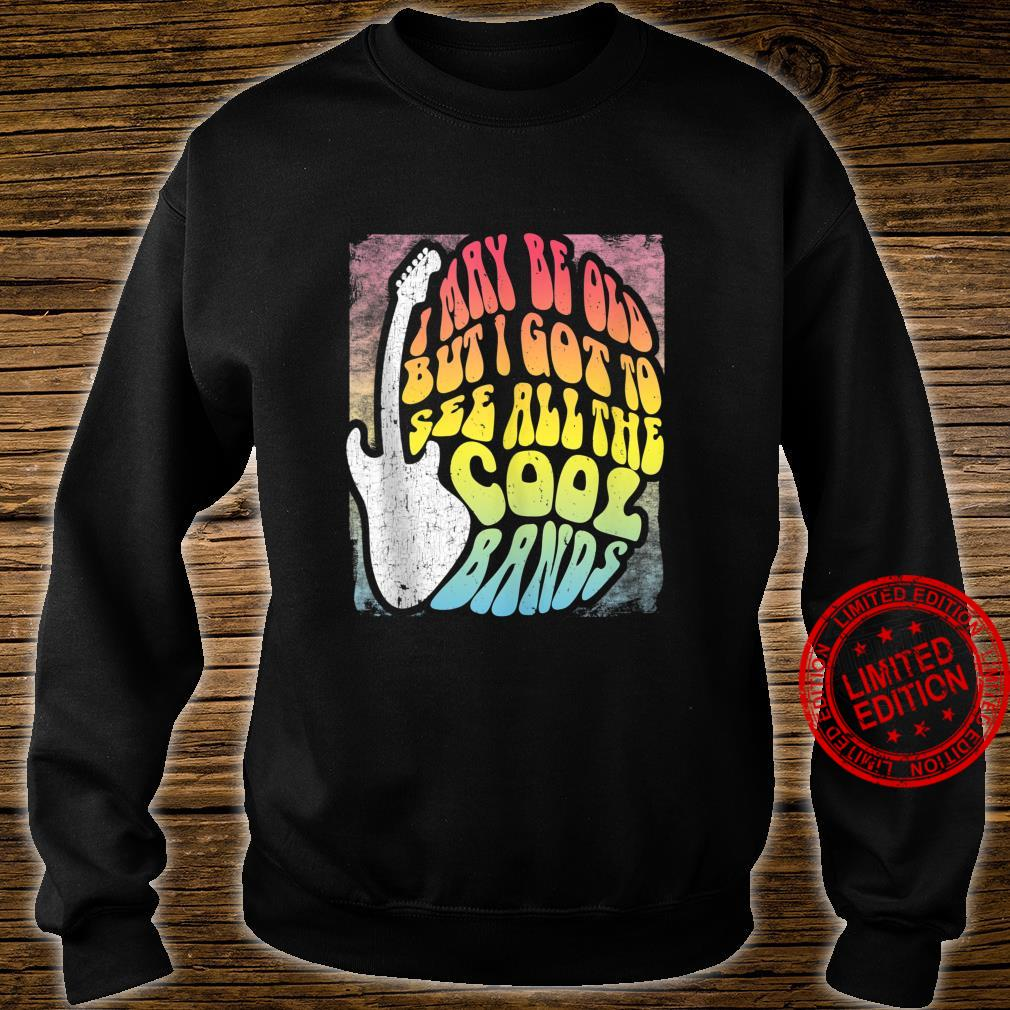 I May Be Old But I Got To See All The Cool Bands 60s Concert Shirt sweater