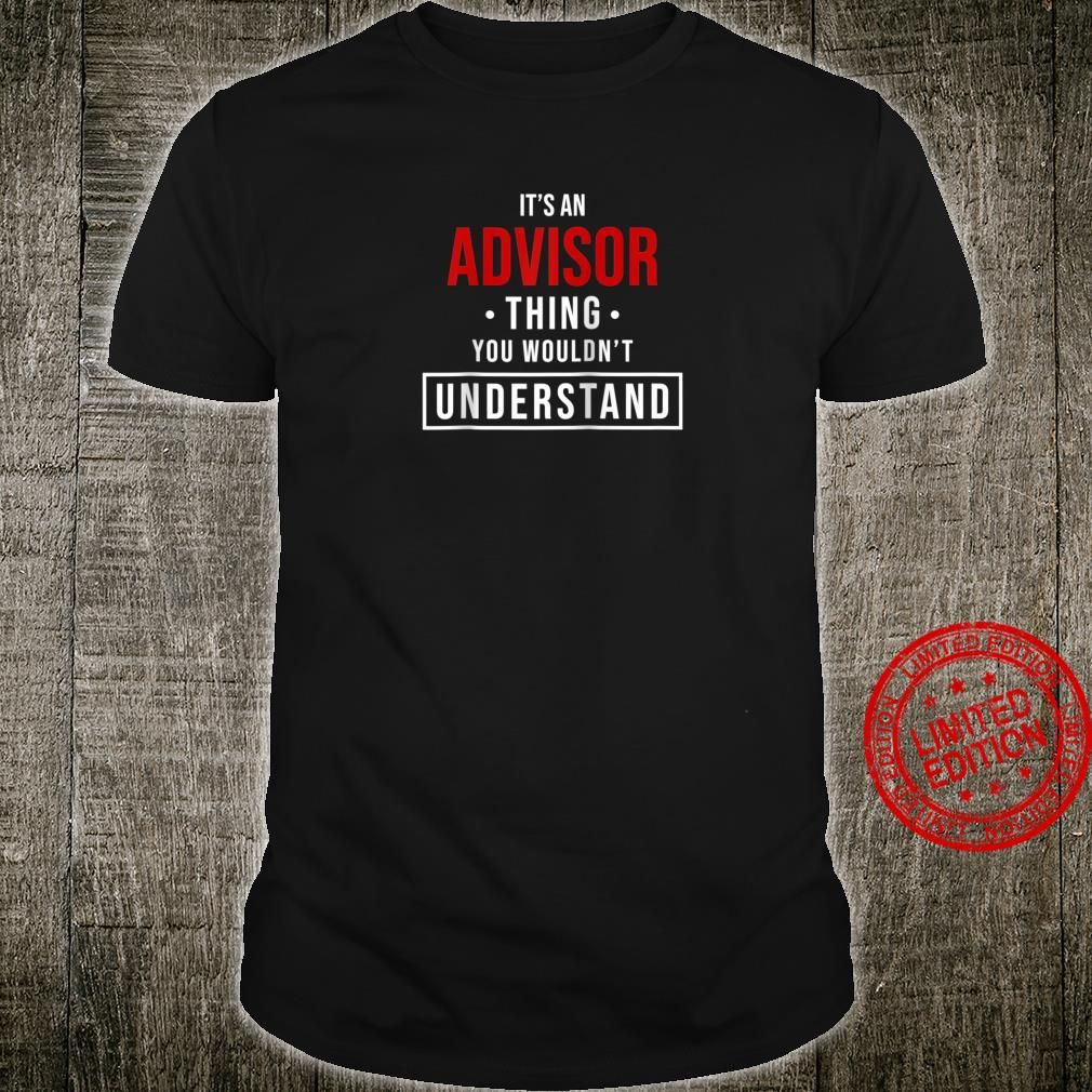 It's an Advisor Thing You Wouldn't Understand for Advisor Shirt