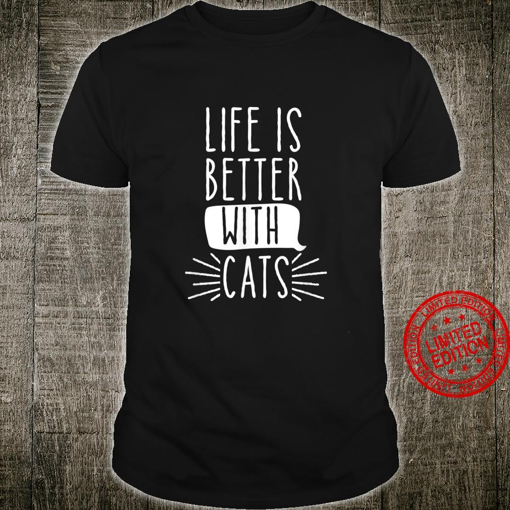 Life is better with Cats Shirt