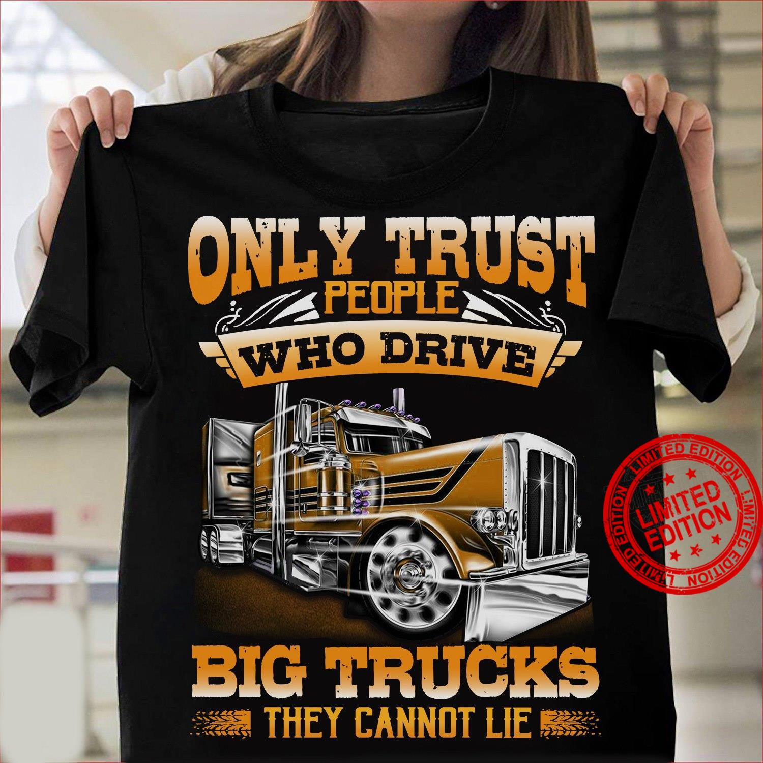 Only Trust People Who Drive Big Trucks Shirt